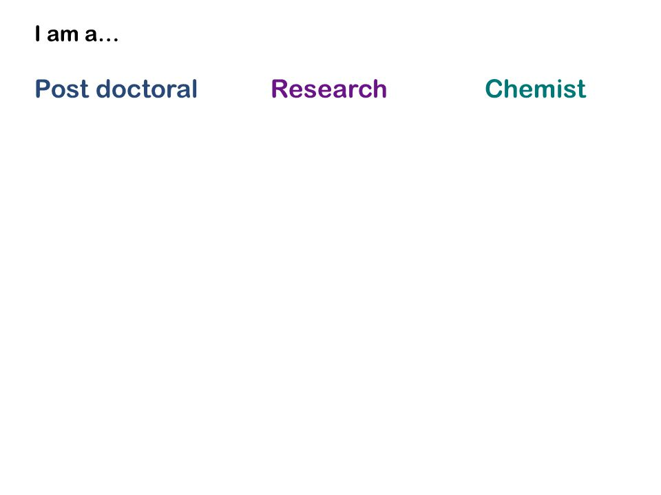 I am a… Post doctoral Research Chemist