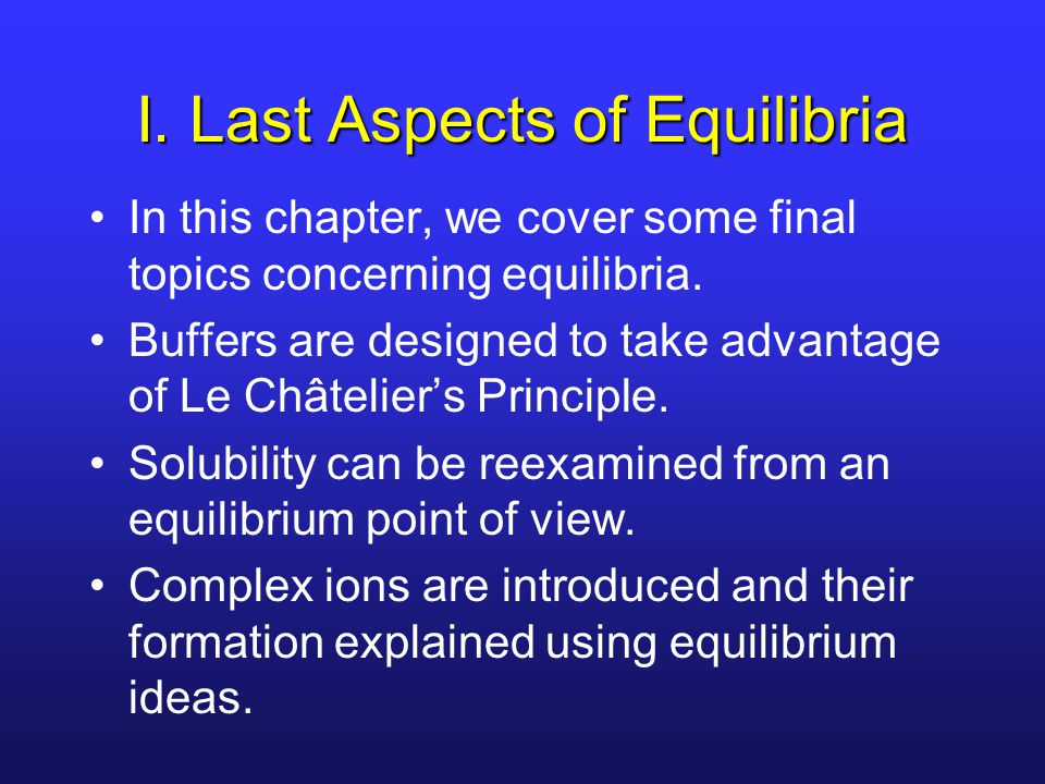 I. Last Aspects of Equilibria In this chapter, we cover some final topics concerning equilibria. Buffers are designed to take advantage of Le Châtelie