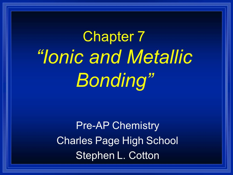 © Copyright Pearson Prentice Hall Slide 51 of 25 Ionic Bonds and Ionic Compo unds > Formation of Ionic Compounds NaCl is the chemical formula for sodium chloride.