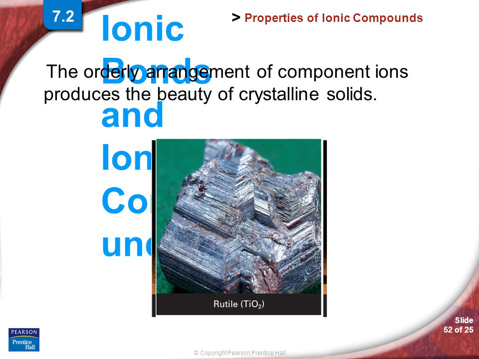 © Copyright Pearson Prentice Hall Slide 51 of 25 Ionic Bonds and Ionic Compo unds > Formation of Ionic Compounds NaCl is the chemical formula for sodi