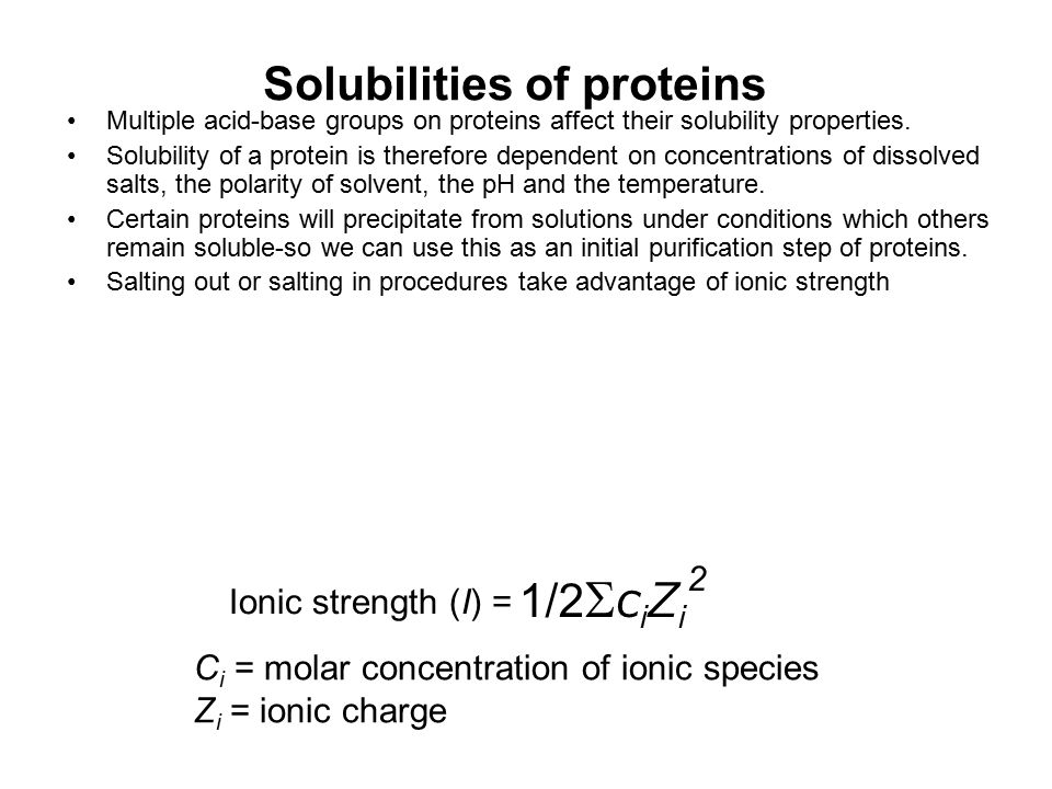 Solubilities of proteins Multiple acid-base groups on proteins affect their solubility properties. Solubility of a protein is therefore dependent on c