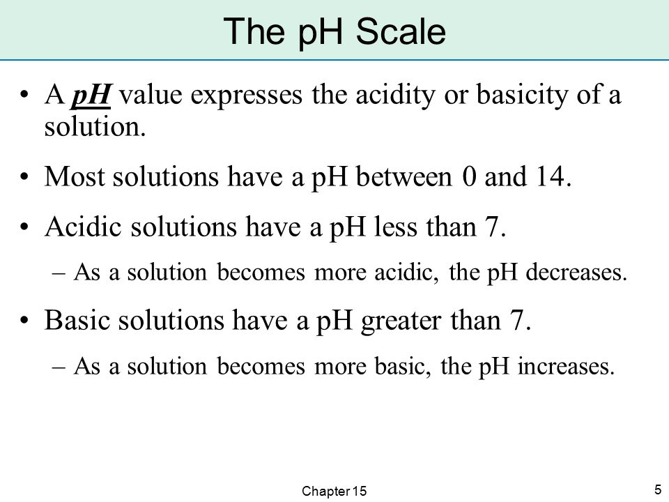 Chapter 15 6 A solution can be classified according to its pH.