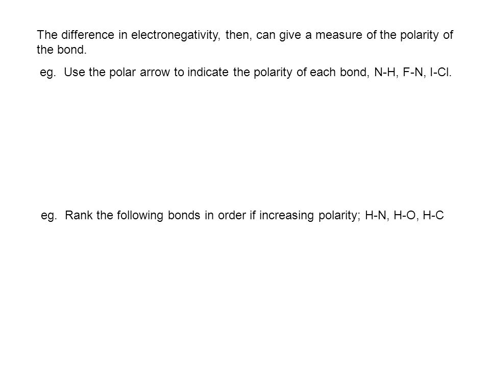 The difference in electronegativity, then, can give a measure of the polarity of the bond.
