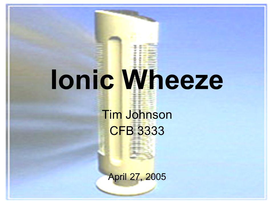 1 Ionic Wheeze Tim Johnson CFB 3333 April 27, 2005