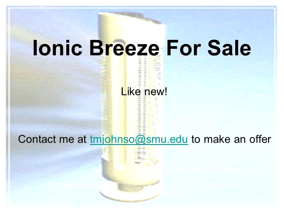 20 Ionic Breeze For Sale Like new! Contact me at tmjohnso@smu.edu to make an offertmjohnso@smu.edu