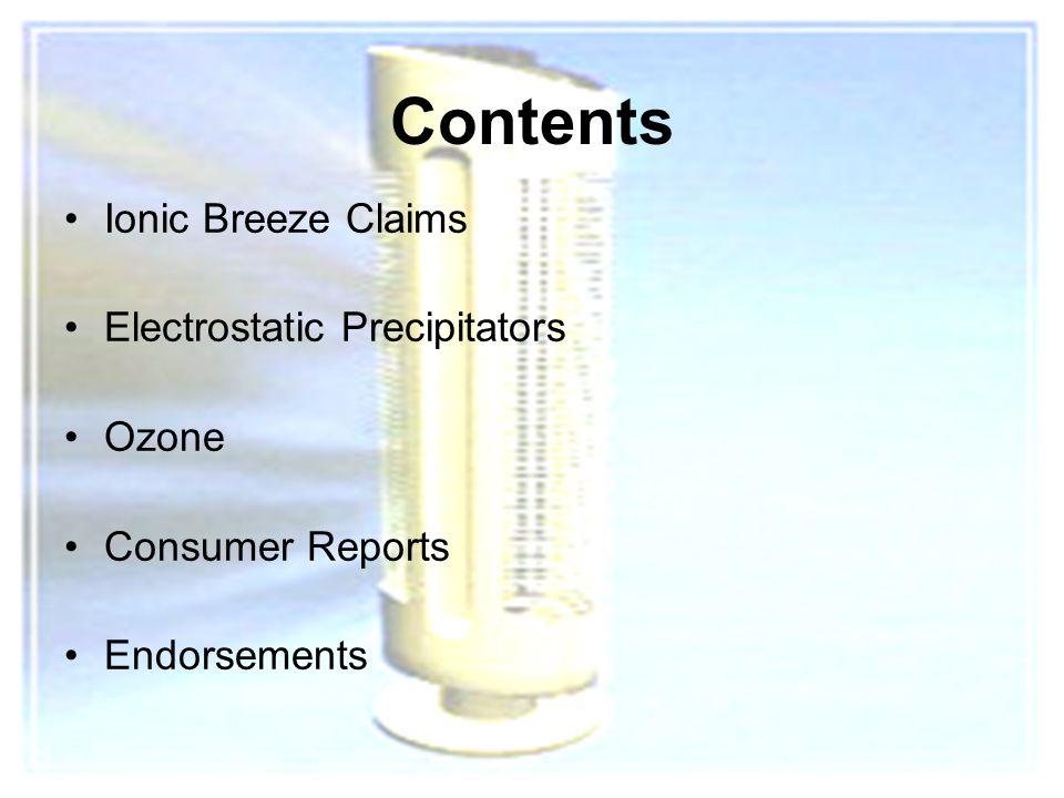 3 Contents Ionic Breeze Claims Electrostatic Precipitators Ozone Consumer Reports Endorsements