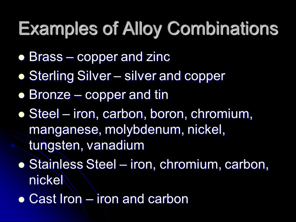 Alloys Alloys are a mixture of two or more elements, at least one being a metal Alloys are a mixture of two or more elements, at least one being a met