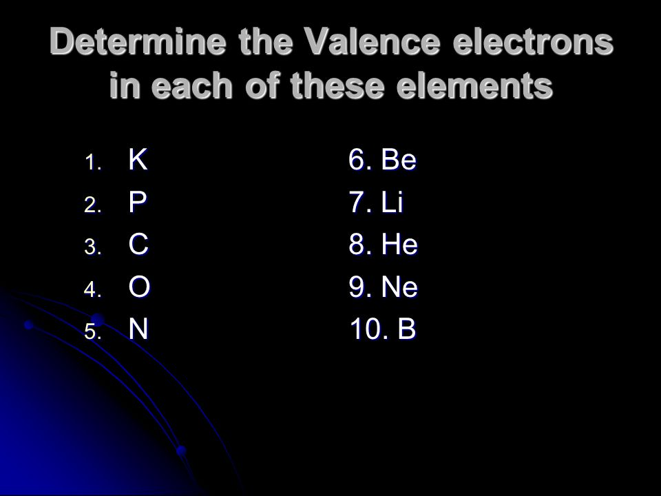 Determine the Valence electrons in each of these elements 1.