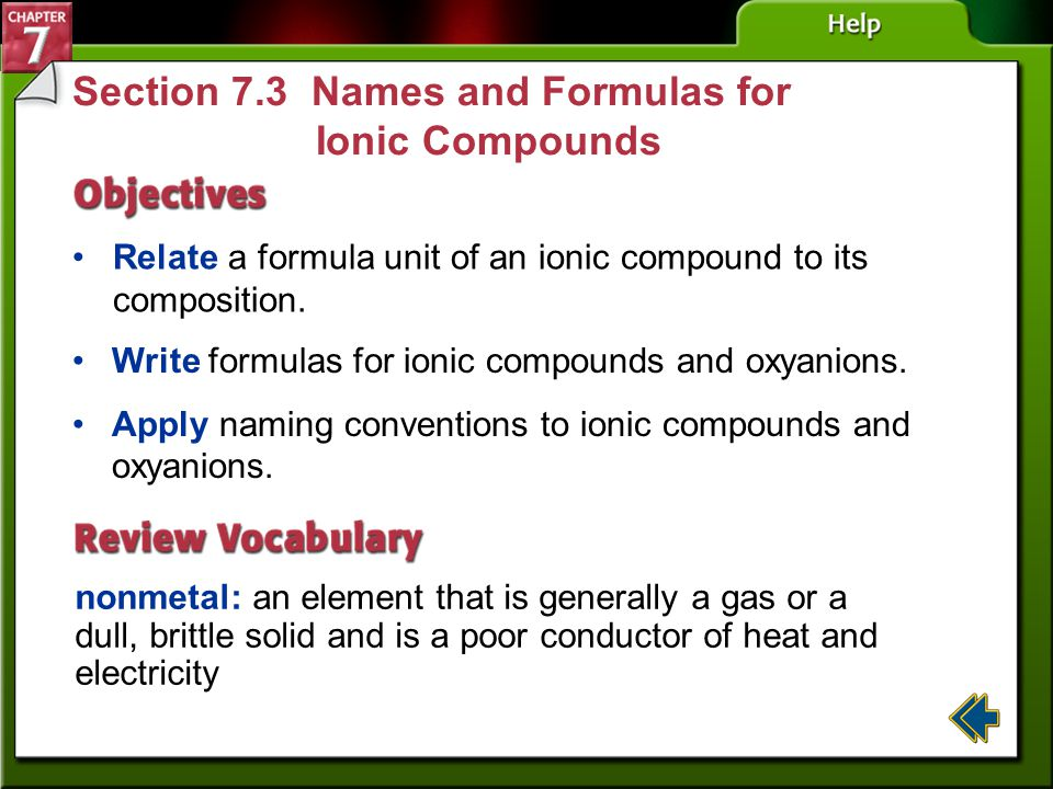 Section 7-2 Properties of Ionic Compounds (cont.) In a solid, ions are locked into position and electrons cannot flow freely—solid ions are poor condu