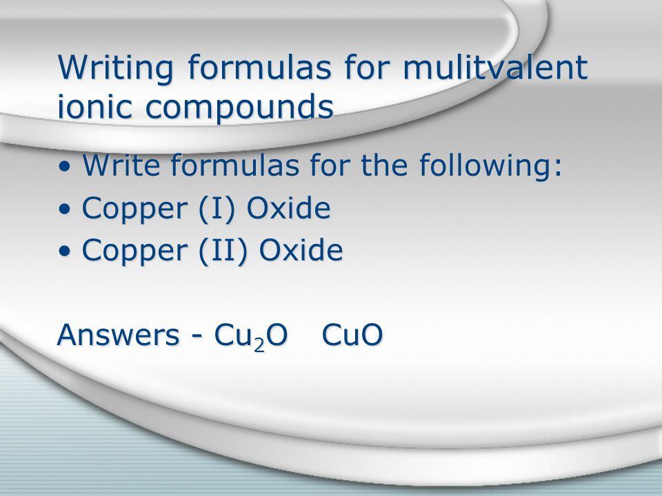 Naming compounds with multivalent metals If the metal is in group B it requires a roman numeral in the name.