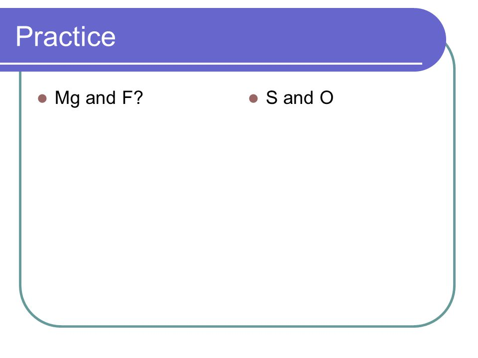 Practice Mg and F? S and O