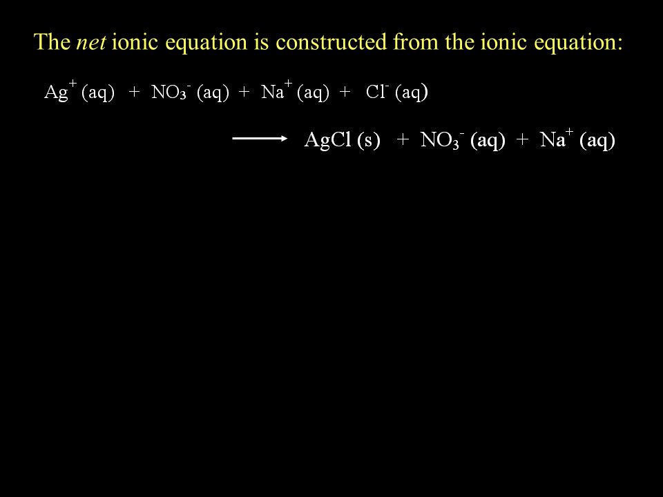 The net ionic equation is constructed from the ionic equation: