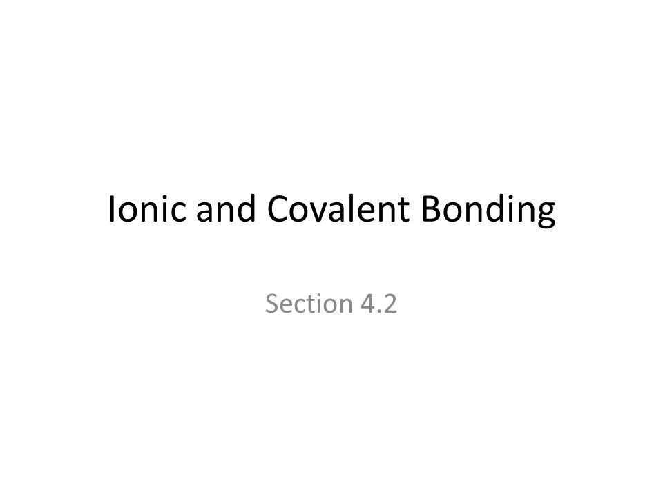 Ionic and Covalent Bonding Section 4.2