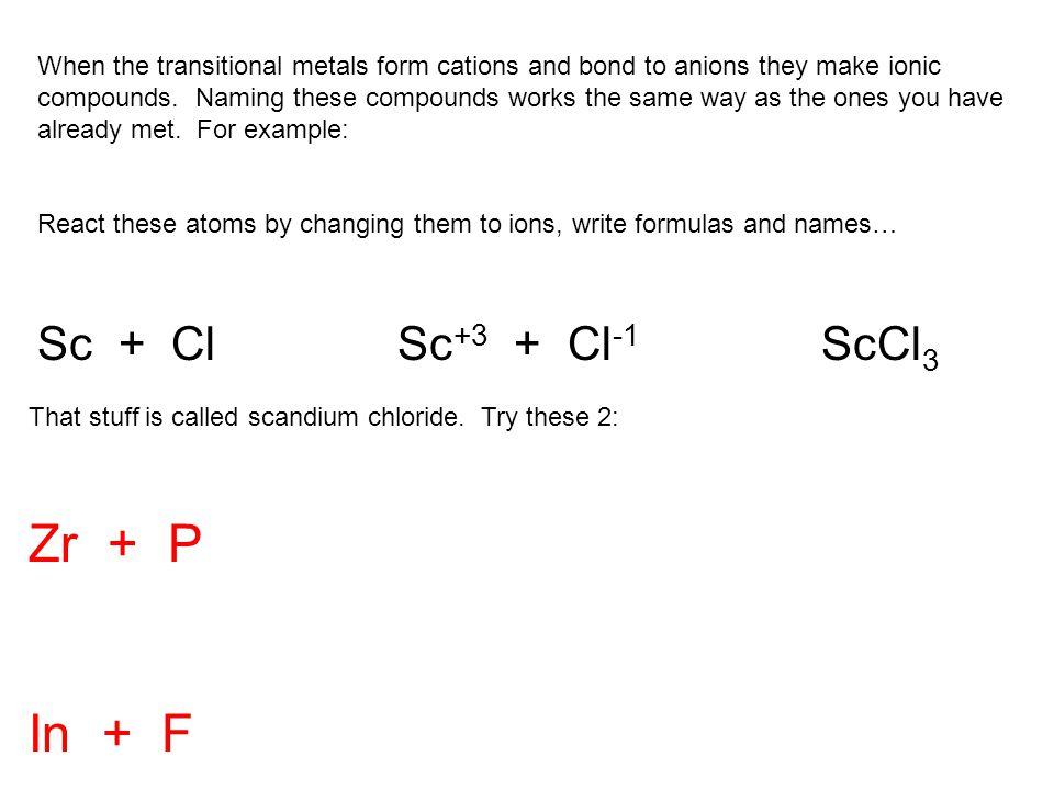 That stuff is zirconium phosphide Zr + P Zr +4 + P -3 Zr 3 P 4 In + F In +3 + F -1 InF 3 This is indium fluoride