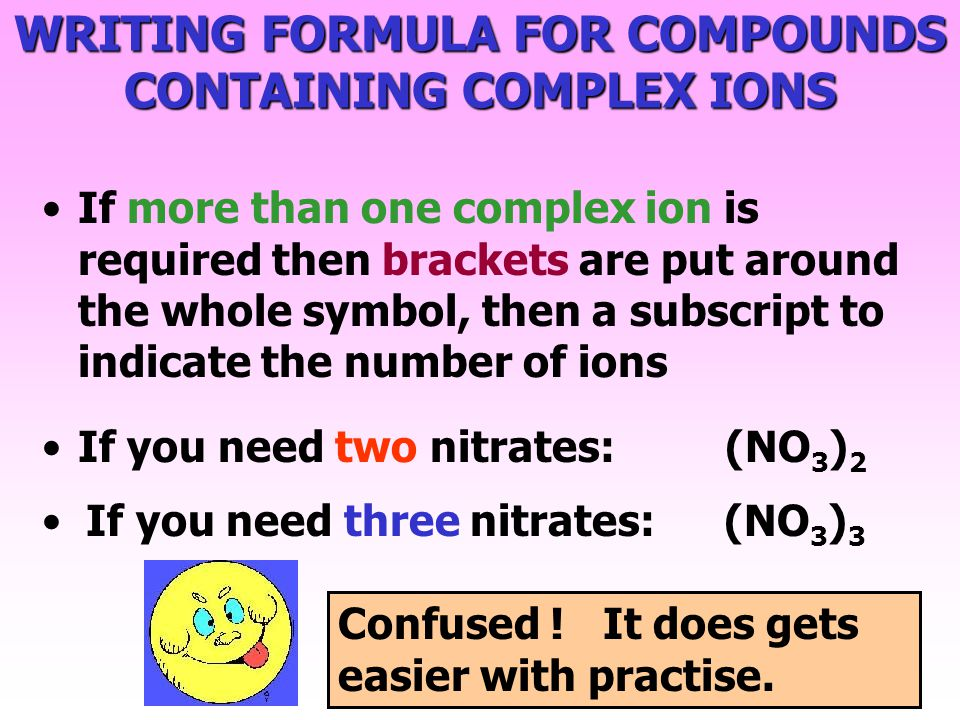 WRITING FORMULA FOR COMPOUNDS CONTAINING COMPLEX IONS If a compound contains a complex ion writing its formula can be confusing. If a single complex i