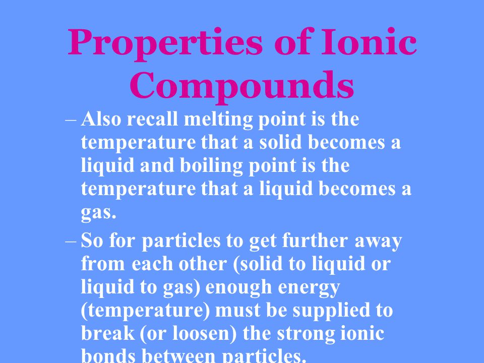–Also recall melting point is the temperature that a solid becomes a liquid and boiling point is the temperature that a liquid becomes a gas. –So for
