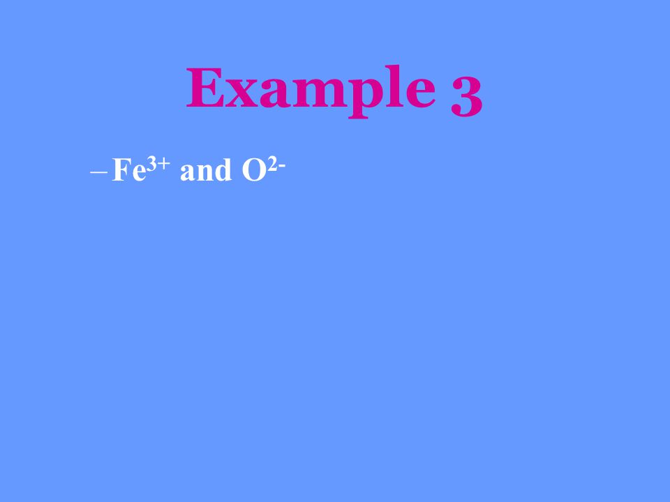 Example 3 –Fe 3+ and O 2-
