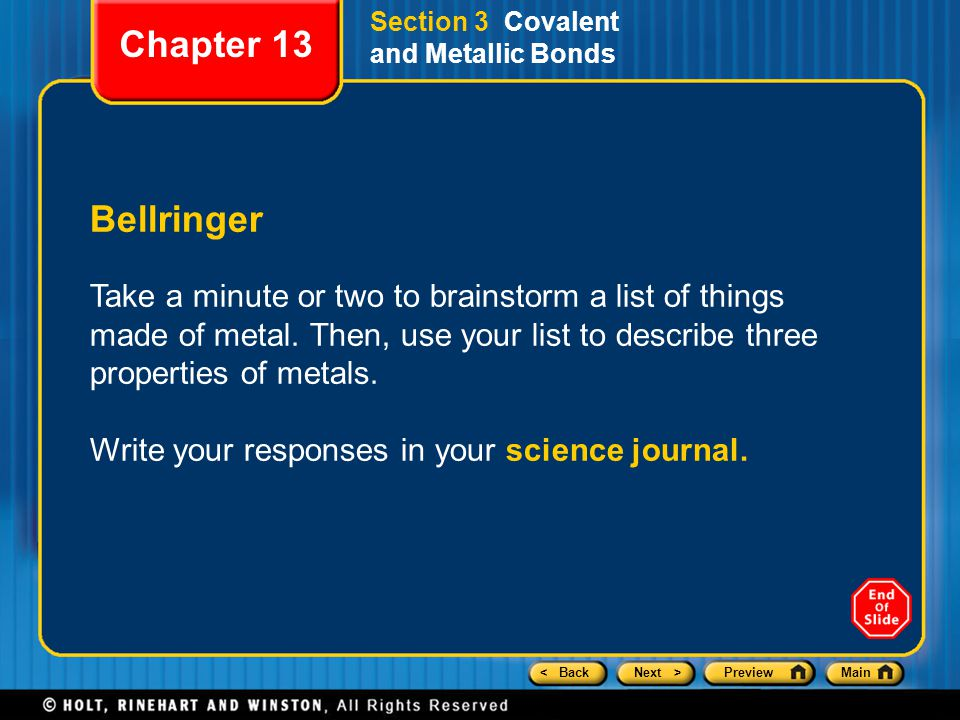 < BackNext >PreviewMain Section 3 Covalent and Metallic Bonds Bellringer Take a minute or two to brainstorm a list of things made of metal.