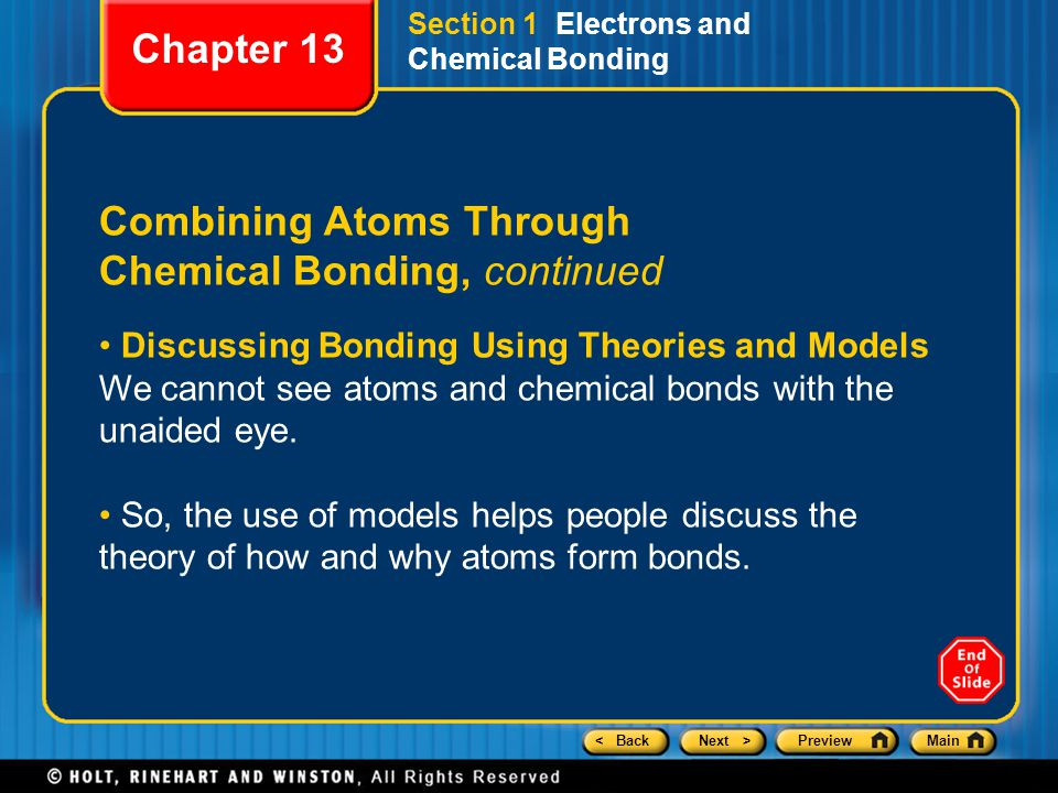 < BackNext >PreviewMain Section 1 Electrons and Chemical Bonding Combining Atoms Through Chemical Bonding, continued Discussing Bonding Using Theories and Models We cannot see atoms and chemical bonds with the unaided eye.