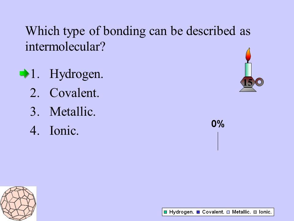Which type of bonding can be described as intermolecular.