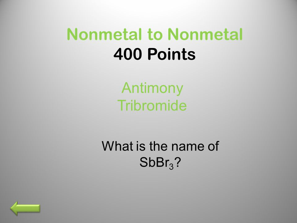 Nonmetal to Nonmetal 300 Points What is the name of CS 2 Carbon Disulfide