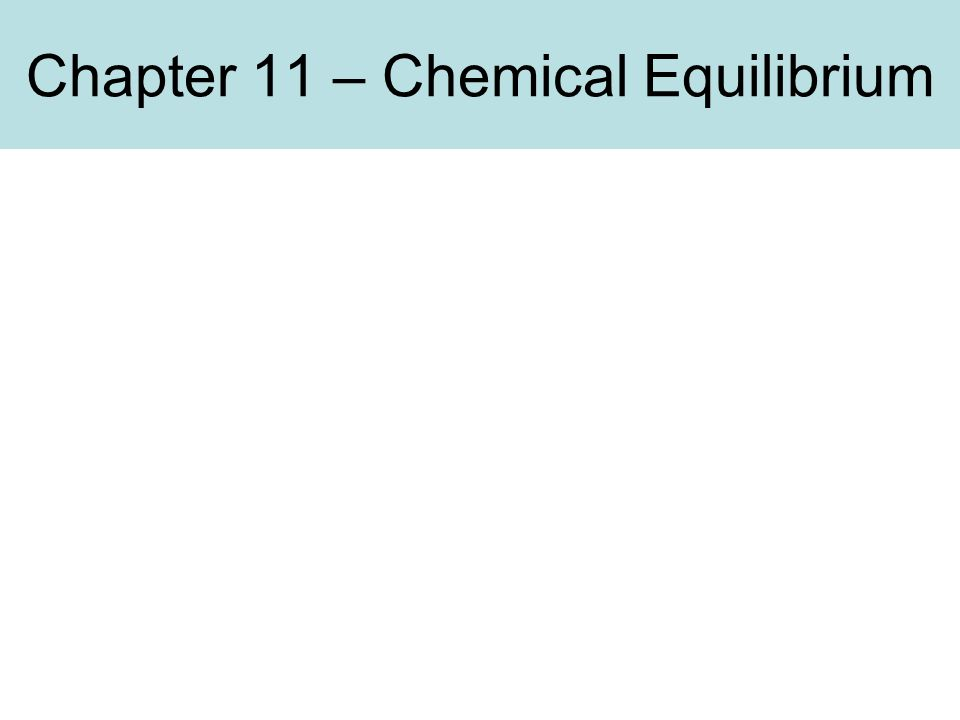Chapter 11 – Chemical Equilibrium