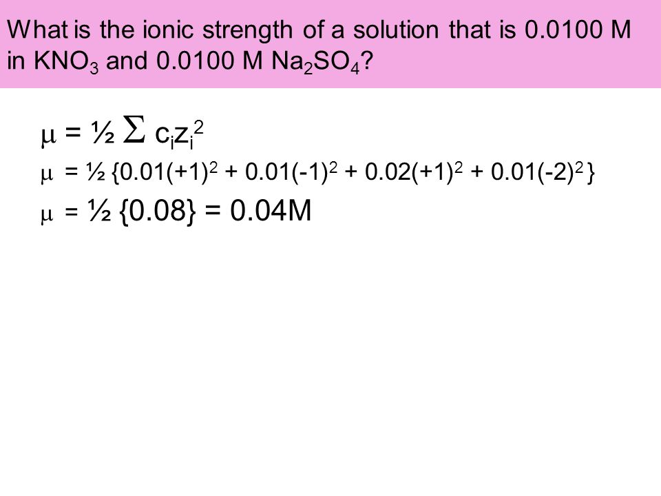 What is the ionic strength of a solution that is 0.0100 M in KNO 3 and 0.0100 M Na 2 SO 4 .