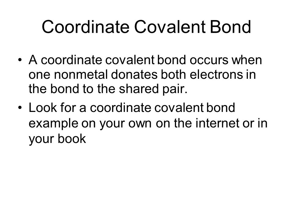 Coordinate Covalent Bond A coordinate covalent bond occurs when one nonmetal donates both electrons in the bond to the shared pair.