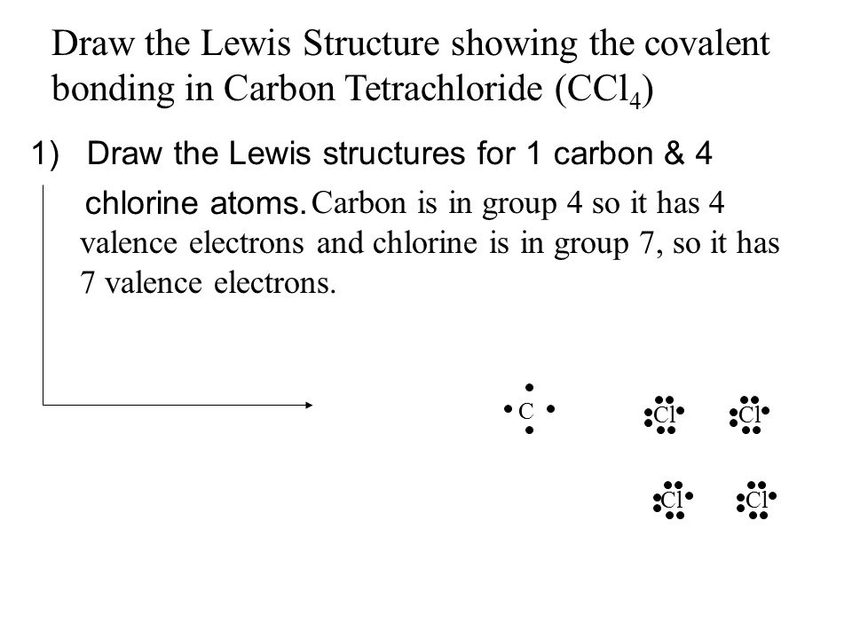 1)Draw the Lewis structures for 1 carbon & 4 chlorine atoms.