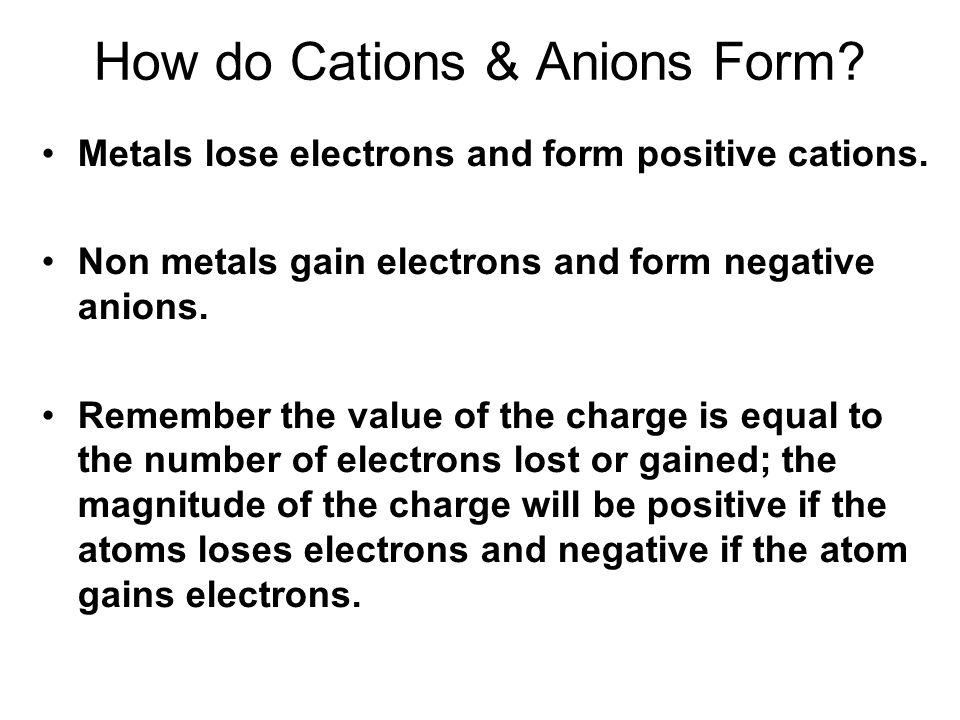How do Cations & Anions Form.Metals lose electrons and form positive cations.