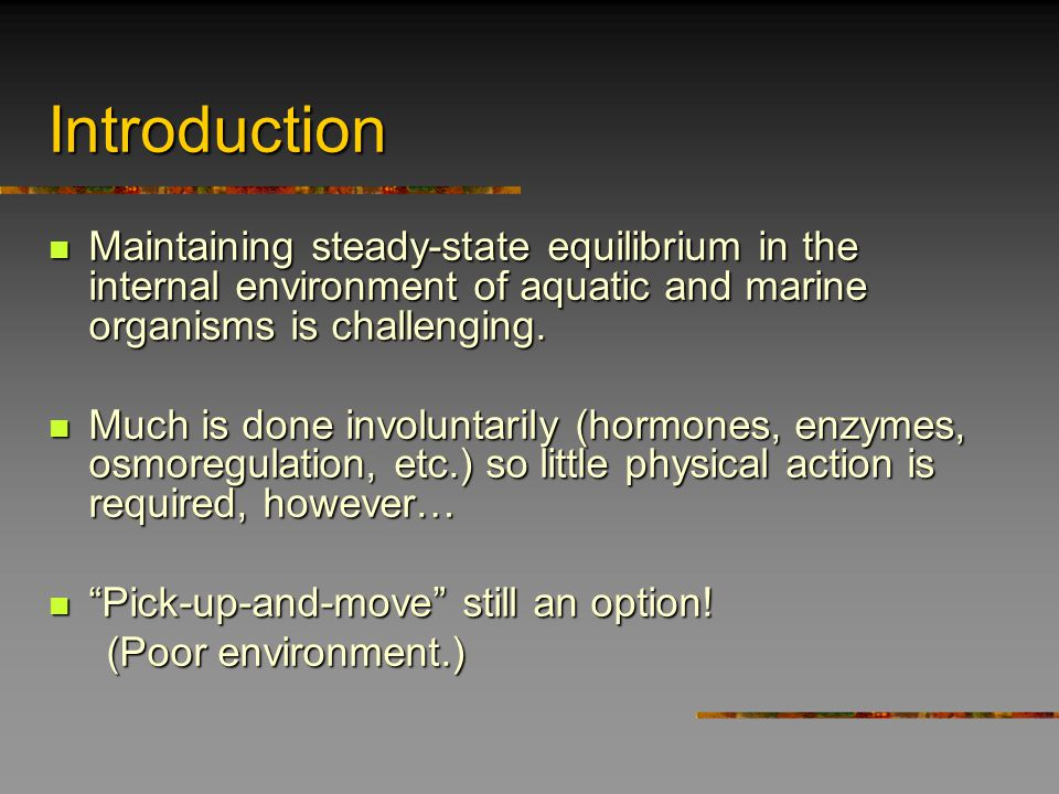 Definitions Homeostasis = maintaining steady state equilibrium in the internal environment of an organisms Homeostasis = maintaining steady state equilibrium in the internal environment of an organisms Solute homeostasis = maintaining equilibrium with respect to solute (ionic and neutral solutes) concentrations (i.e.