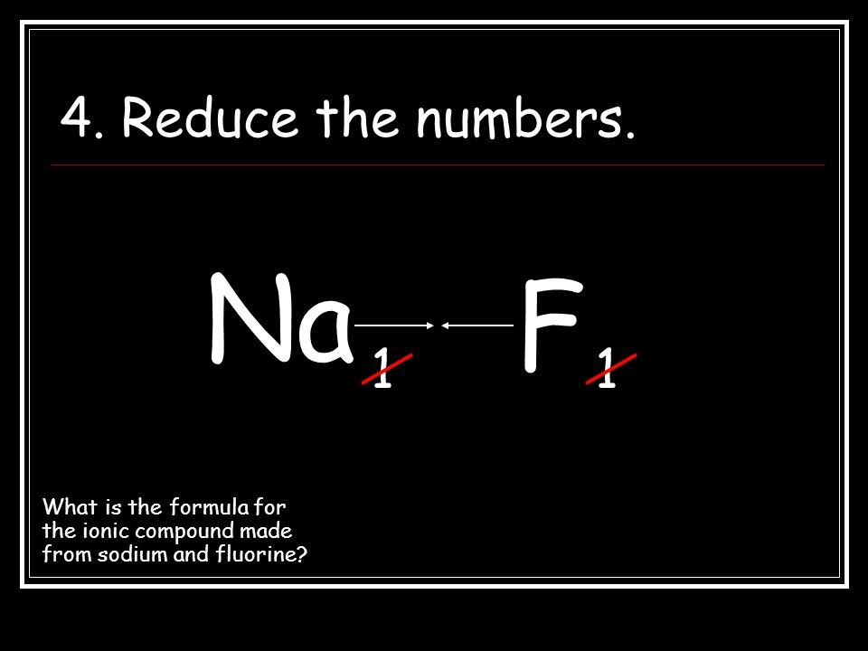 NaF 5.Rewrite as a finished formula.