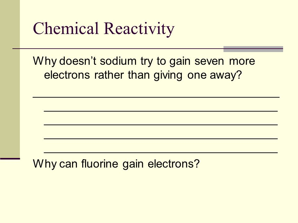 Chemical Reactivity Why doesn't sodium try to gain seven more electrons rather than giving one away.