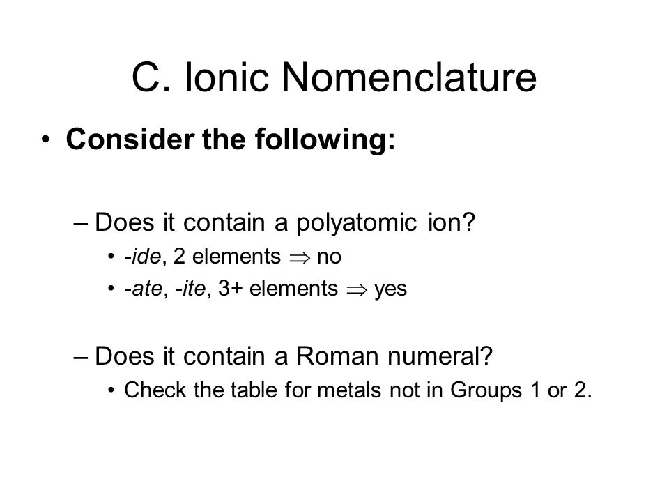 Consider the following: –Does it contain a polyatomic ion.