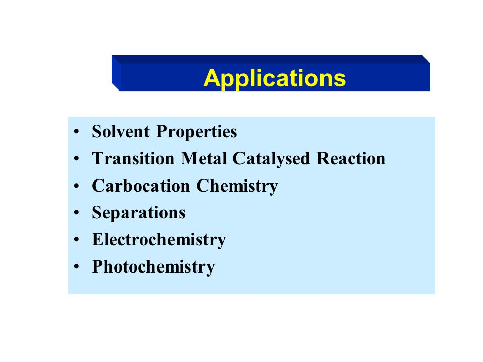 Applications Solvent Properties Transition Metal Catalysed Reaction Carbocation Chemistry Separations Electrochemistry Photochemistry