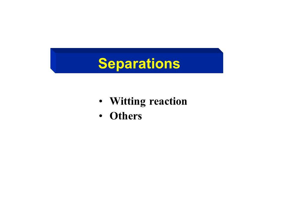 Separations Witting reaction Others