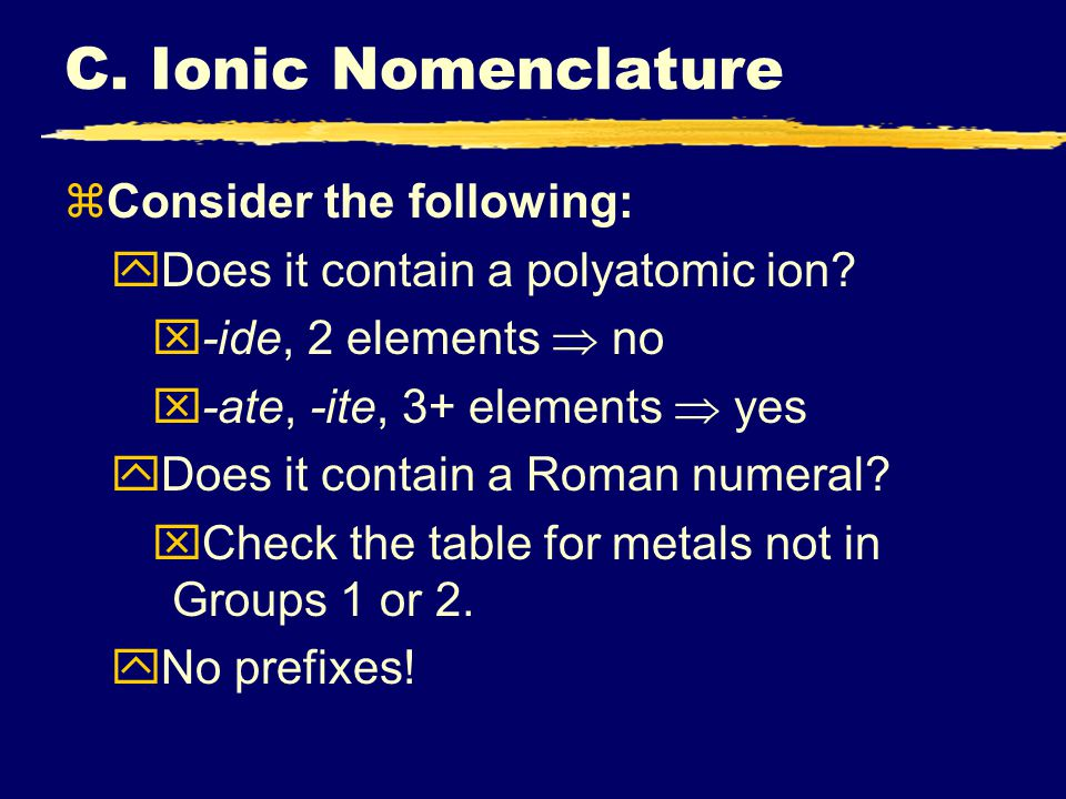 C. Ionic Nomenclature zConsider the following: yDoes it contain a polyatomic ion.