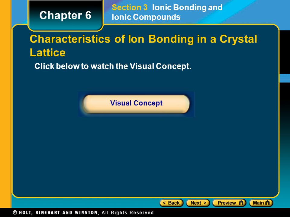Click below to watch the Visual Concept. Visual Concept Chapter 6 Section 3 Ionic Bonding and Ionic Compounds Characteristics of Ion Bonding in a Crys