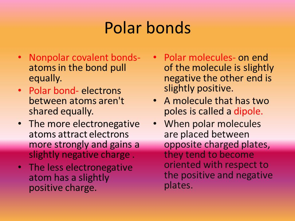 Polar bonds Nonpolar covalent bonds- atoms in the bond pull equally.