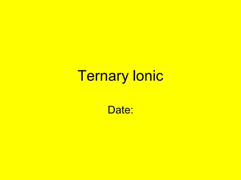 Ternary Ionic Date:
