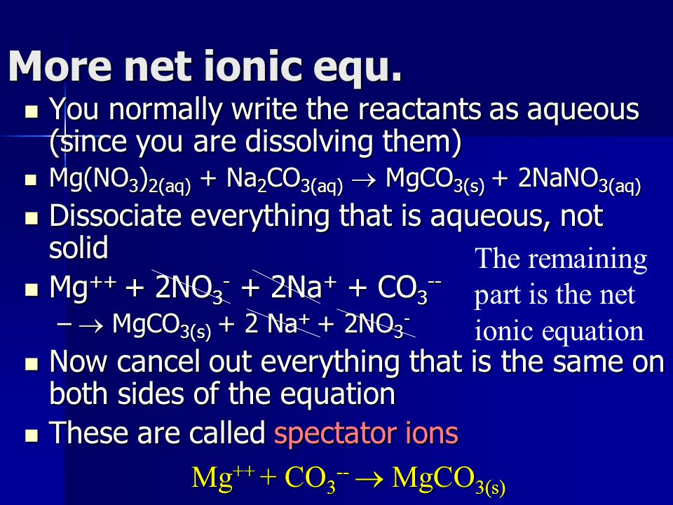 More net ionic equ. You normally write the reactants as aqueous (since you are dissolving them) You normally write the reactants as aqueous (since you
