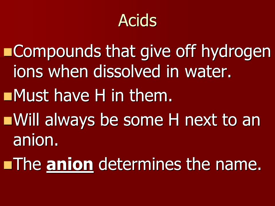 Naming acids If the anion attached to hydrogen ends in -ide, put the prefix hydro- and change -ide to -ic acid.