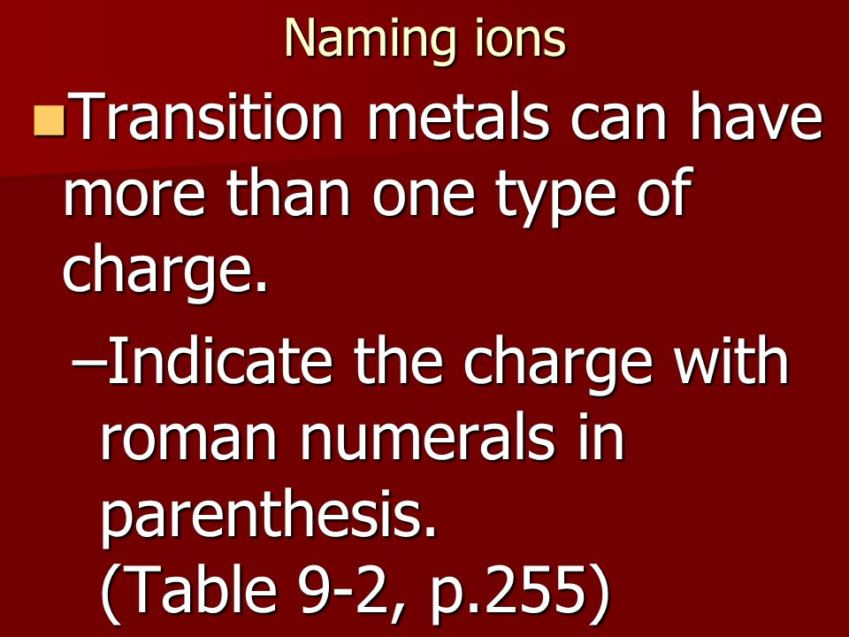 Naming Cations Transition Elements Transition Elements can have more than one Oxidation Number.