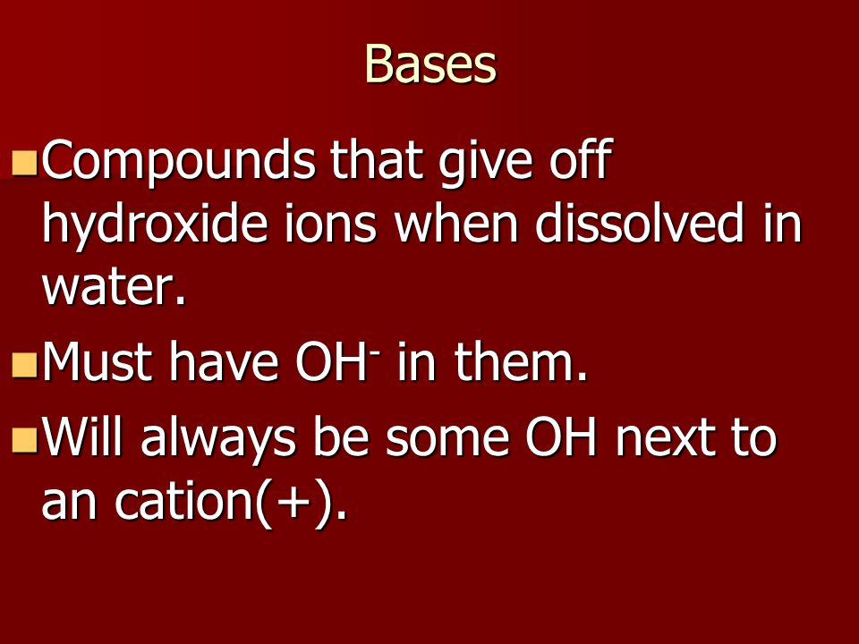 Bases Compounds that give off hydroxide ions when dissolved in water.
