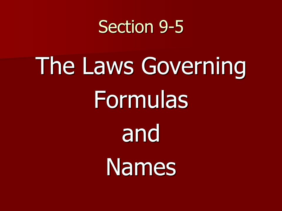 Section 9-5 The Laws Governing FormulasandNames