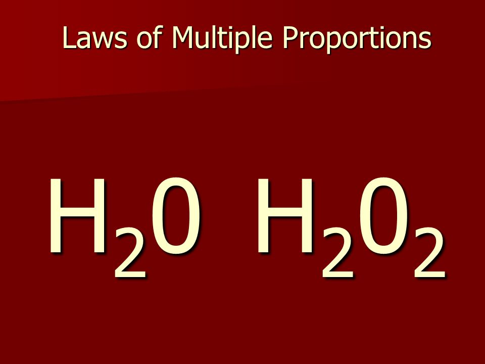 H20H20H20H20 H202H202H202H202 Laws of Multiple Proportions
