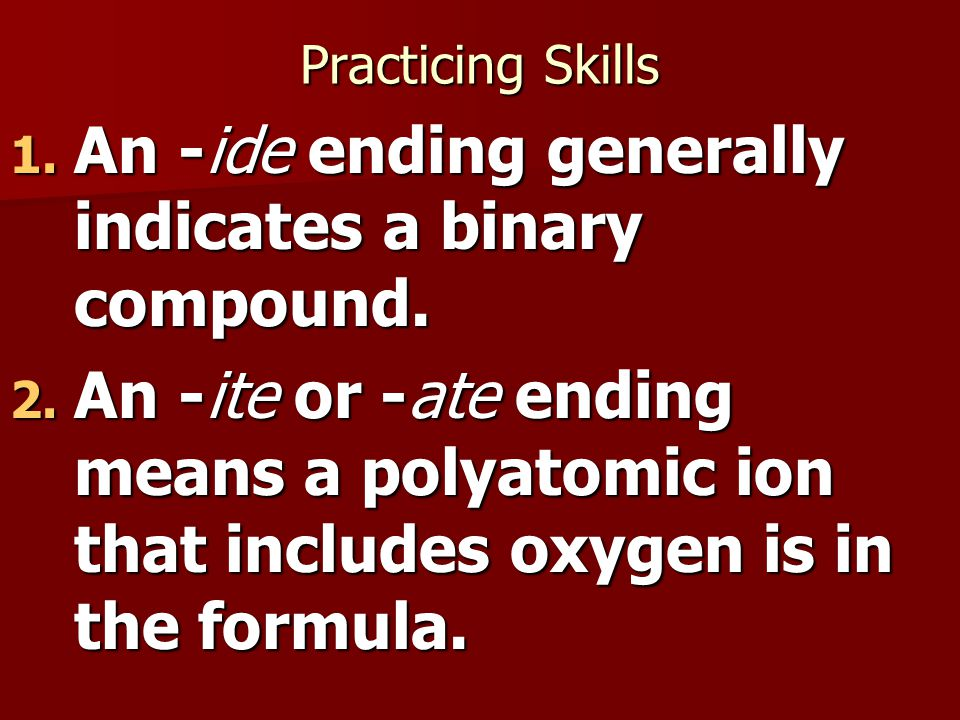 Practicing Skills 3.Prefixes in a name generally indicate that the compound is molecular.