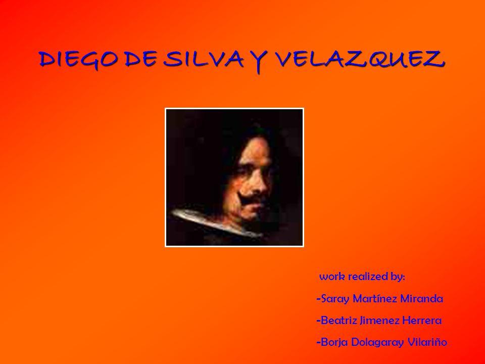 DIEGO DE SILVA Y VELAZQUEZ work realized by: -Saray Martínez Miranda -Beatriz Jimenez Herrera -Borja Dolagaray Vilariño