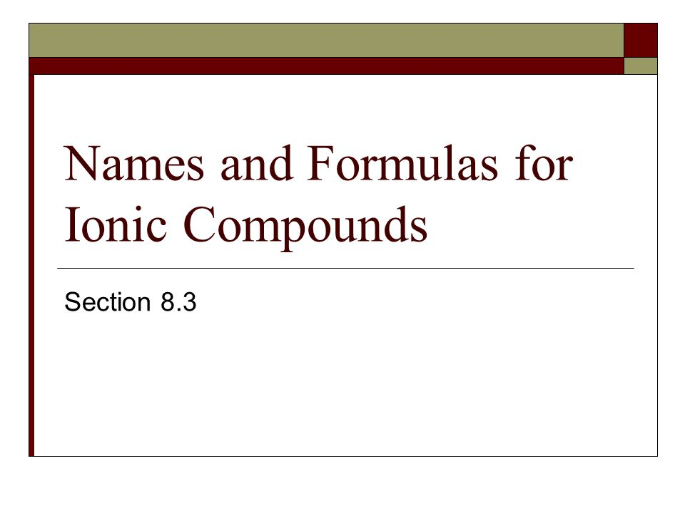 Names and Formulas for Ionic Compounds Section 8.3