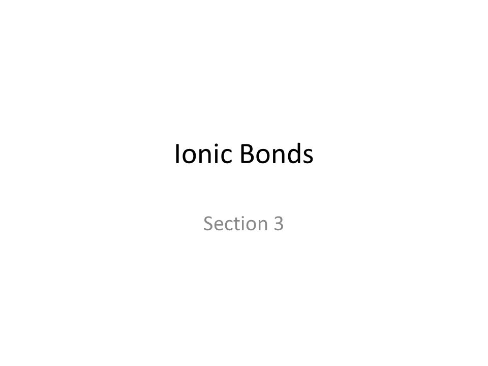 Ionic Bonds Section 3